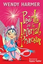 Pearlie and the Imperial Princess eBook by Wendy Harmer