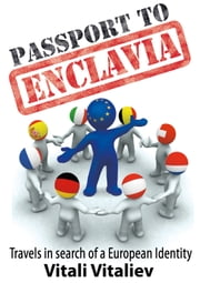 Passport to Enclavia - Travels in Search of a European Identity ebook by Vitali Vitaliev