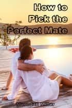 How to Pick the Perfect Mate ebook by Meredith Miller