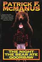 The Night the Bear Ate Goombaw ebook by Patrick F. McManus