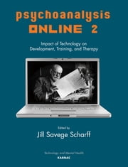 Psychoanalysis Online 2 - Impact of Technology on Development, Training, and Therapy ebook by Jill Savege Scharff