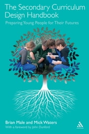 The Secondary Curriculum Design Handbook - Preparing Young People for Their Futures ebook by Mick Waters,Dr Brian Male