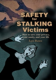 Safety for Stalking Victims - How to save your privacy, your sanity, and your life ebook by Lyn Bates