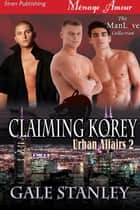 Claiming Korey ebook by Gale Stanley