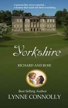 Yorkshire - Richard and Rose, #1 eBook by Lynne Connolly