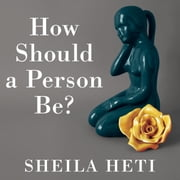 How Should a Person Be? audiobook by Sheila Heti