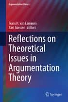 Reflections on Theoretical Issues in Argumentation Theory ebook by Frans H. van Eemeren, Bart Garssen