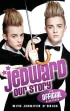 Jedward - Our Story - The Official Biography ebook by Jennifer O'Brien