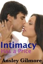 Intimacy Has A Price ebook by Ansley Gilmore