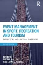 Event Management in Sport, Recreation and Tourism ebook by Cheryl Mallen,Lorne J. Adams