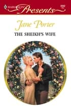The Sheikh's Wife - A Secret Baby Romance ebook by Jane Porter