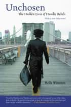 Unchosen - The Hidden Lives of Hasidic Rebels ebook by Hella Winston