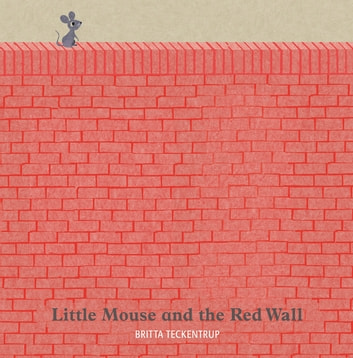 Little Mouse and the Red Wall ebook by Britta Teckentrup