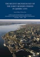 The Recent Archaeology of the Early Modern Period in Quebec City: 2009 ebook by William Moss