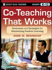 Co-Teaching That Works - Structures and Strategies for Maximizing Student Learning ebook by Anne M. Beninghof