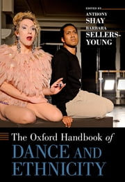 The Oxford Handbook of Dance and Ethnicity ebook by Anthony Shay,Barbara Sellers-Young