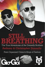 Still Breathing - The True Adventures of the Donnelly Brothers - From Organised Crime to Kings of Fashion ebook by Anthony Donnelly,Christopher Donnelly,Simon Spence