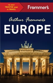 Arthur Frommer's Europe ebook by Arthur Frommer,Stephen Brewer,Jason Cochran,Teresa Fisher,Lucy Gillmore,Patricia Harris,Stephen Keeling,David Lyon,John Newcombe,Margie Rynn,Donald Strachan