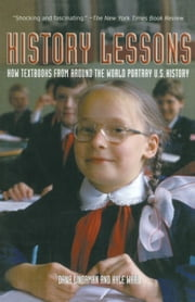 History Lessons - How Textbooks from Around the World Portray U.S. History ebook by Dana Lindaman,Kyle Ward