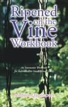 Ripened on the Vine Workbook ebook by Michele Davenport