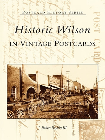 Historic Wilson in Vintage Postcards ebook by J. Robert Boykin III
