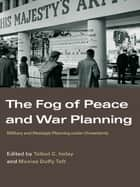 The Fog of Peace and War Planning ebook by Talbot C. Imlay,Monica Duffy Toft