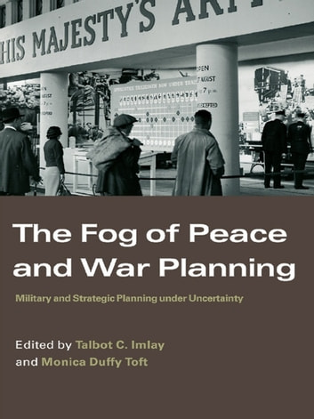 The Fog of Peace and War Planning - Military and Strategic Planning under Uncertainty ebook by