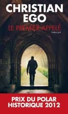 Le premier appelé ebook by Christian Ego