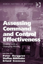 Assessing Command and Control Effectiveness - Dealing with a Changing World ebook by Dr Erland Svensson,Dr Staffan Nählinder,Mr Peter Berggren,Professor Don Harris,Dr Eduardo Salas,Professor Neville A Stanton