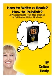 How to Write a Book? How to Publish? ebook by Celine Healy