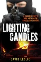 Lighting Candles - A Paramilitary's War with Death, Drugs and Demons ebook by David Leslie