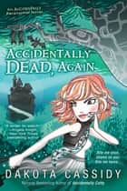 Accidentally Dead, Again ebook by Dakota Cassidy