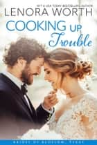 Cooking Up Trouble ebook by Lenora Worth