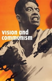 Vision and Communism - Viktor Koretsky and Dissident Public Visual Culture ebook by Robert Bird,Christopher P. Heuer,Tumelo Mosaka,Stephanie Smith,Matthew Jesse Jackson