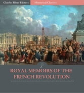 Royal Memoirs of the French Revolution ebook by Louis XVIII & Madame Royale, Duchess of Angouleme