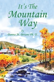 It's The Mountain Way ebook by Donna M. Bevans Ph. D.