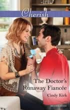 The Doctor's Runaway Fiancee ebook by Cindy Kirk