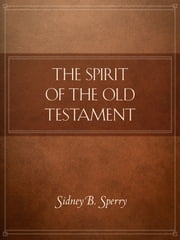 The Spirit of the Old Testament ebook by Sperry, Sidney B.