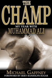 The Champ - My Year with Muhammad Ali ebook by Michael Gaffney,Bert Randolph Sugar,Hana Yasmeen Ali