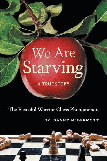 We Are Starving - The Peaceful Warrior Chess Phenomenon ebook by Dr.  Danny McDermott