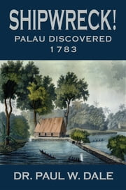 Shipwreck! Palau Discovered, 1783 ebook by Dr Paul W Dale