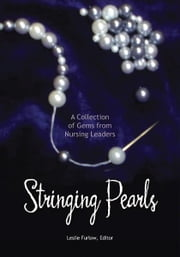Stringing Pearls: A Collection of Gems from Nursing Leaders ebook by Leslie Furlow