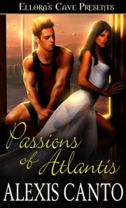 Passions of Atlantis ebook by Alexis Canto