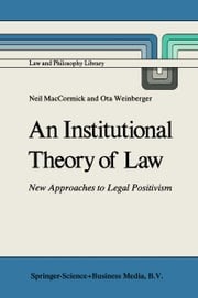 An Institutional Theory of Law - New Approaches to Legal Positivism ebook by N. MacCormick,Ota Weinberger