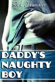 Daddy's Naughty Boy (Gay Stepfather Threesome Erotica) - Gay Pseduo-Incest Sex ebook by Rex Handler