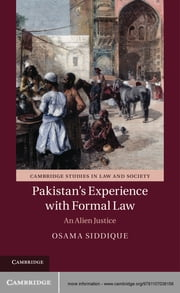 Pakistan's Experience with Formal Law - An Alien Justice ebook by Dr Osama Siddique