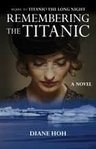 Remembering the Titanic: A Novel - A Novel ebook by Diane Hoh