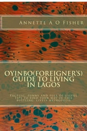 Oyinbo(Foreigner's) Guide to Living in Lagos ebook by Annette A O Fisher