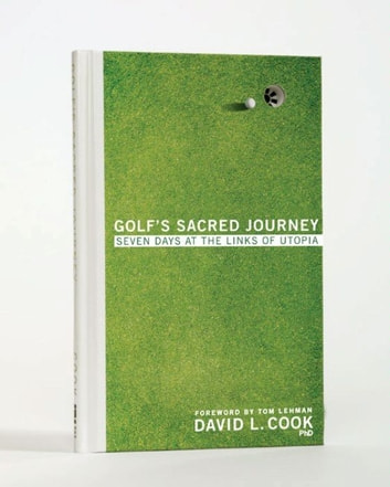 Golf's Sacred Journey - Seven Days at the Links of Utopia ebook by David L. Cook