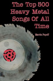 The Top 500 Heavy Metal Songs of All Time ebook by Popoff, Martin
